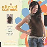 Altered Clothing: Hip Fixes and Transformations with a Needle and Thread (Domestic Arts for Crafty Girls)