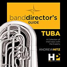 A Band Director's Guide to Everything Tuba: A Collection of Interviews with the Experts Audiobook by Andrew Hitz Narrated by Andrew Hitz