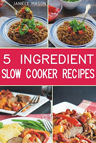 5 INGREDIENT Slow Cooker Recipes by Janiece Mason