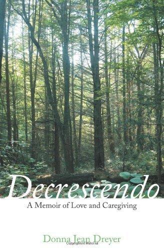 By Donna Jean Dreyer: Decrescendo: A Memoir of Love and Caregiving PDF