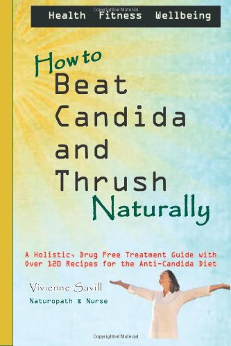 How To Beat Candida And Thrush, Naturally: A Holistic, Drug Free Treatment Guide