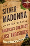 img - for The Silver Madonna and Other Tales of America's Greatest Lost Treasures book / textbook / text book