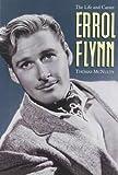 Errol Flynn: The Life and Career