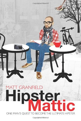 Hipstermattic: One Man'S Quest To Become The Ultimate Hipster front-820669