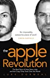 The Apple Revolution: The Real Story of How Steve Jobs and the Crazy Ones Took Over the World