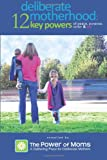 img - for Deliberate Motherhood: 12 Key Powers of Peace, Purpose, Order & Joy book / textbook / text book