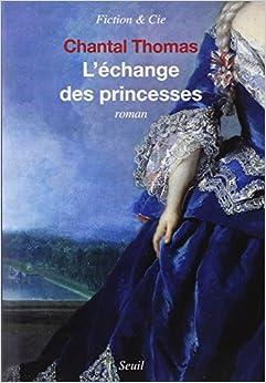 Amazon.fr - L'échange des princesses - Chantal Thomas - Livres