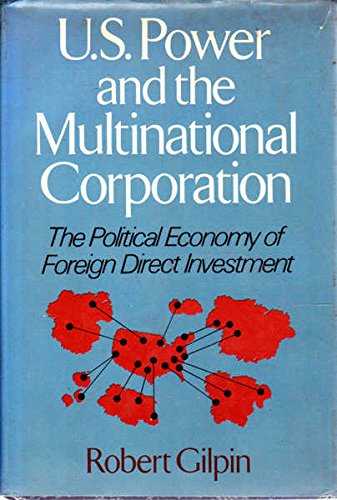 U.S. Power and the Multinational Corporation: The Political Economy of Foreign Direct Investment (The Political economy