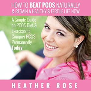How to Beat PCOS Naturally & Regain a Healthy & Fertile Life Now Audiobook