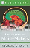 The Future of Mind-Makers (Predictions) (0297819569) by Gregory, Richard