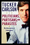 img - for Politicians, Partisans, and Parasites: My Adventures in Cable News book / textbook / text book