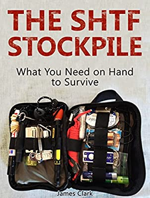 The SHTF Stockpile: What You Need on Hand to Survive (The SHTF Stockpile books, SHTF survival, SHTF plan)