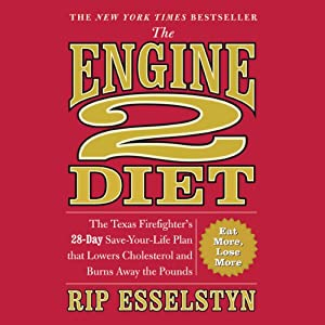 The Engine 2 Diet: The Texas Firefighter's 28-Day Save-Your-Life Plan that Lowers Cholesterol and Burns Away the Pounds | [Rip Esselstyn]