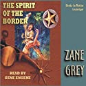 Spirit of the Border Audiobook by Zane Grey Narrated by Gene Engene