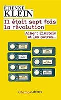 Il �tait sept fois la r�volution: Albert Einstein et les autres...