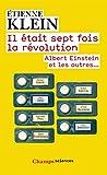 Il était sept fois la révolution: Albert Einstein et les autres...