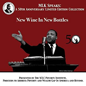 New Wine In New Bottles: MLK Speaks: A 50th Anniversary Limited Edition Collection | [Martin Luther King]