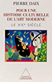 echange, troc Daix - Pour une histoire culturelle de l'art moderne