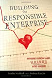 Building the Responsible Enterprise: Where Vision and Values Add Value (Stanford Business Books)