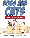Dogs And Cats Coloring Book: Pets Coloring Books For Kids
