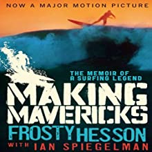Making Mavericks: The Memoir of a Surfing Legend Audiobook by Frosty Hesson, Ian Spiegelman Narrated by Gary Dikeos