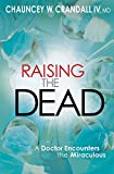 img - for Raising the Dead: A Doctor Encounters the Miraculous book / textbook / text book