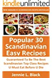 Top 30 Scandinavian Most Popular Recipes: Latest Collection Of Delicious, Mouth-Watering and Guaranteed To Be The Best Scandinavian Most Popular Recipes ... And Enjoy Before You Die (English Edition)