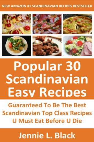 Top 30 Scandinavian Most Popular Recipes: Latest Collection Of Delicious, Mouth-Watering and Guaranteed To Be The Best Scandinavian Most Popular Recipes You Must Eat And Enjoy Before You Die by Jennie L. Black