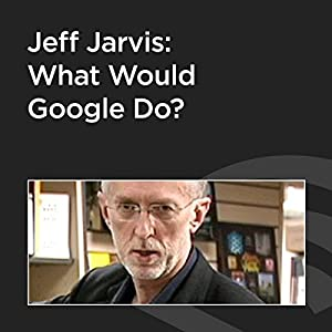 Jeff Jarvis: What Would Google Do? Speech