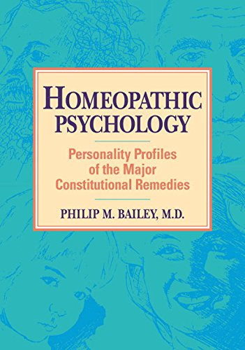 Homeopathic Psychology: Personality Profiles of Homeopathic Medicine: Personalities of the Major Constitutional Remedies