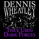 They Used Dark Forces (       UNABRIDGED) by Dennis Wheatley Narrated by Nick Mercer