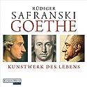 Goethe: Kunstwerk des Lebens (       ungekürzt) von Rüdiger Safranski Gesprochen von: Rüdiger Safranski, Frank Arnold