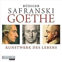 Goethe: Kunstwerk des Lebens Hörbuch von Rüdiger Safranski Gesprochen von: Rüdiger Safranski, Frank Arnold