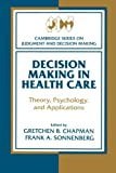img - for Decision Making in Health Care: Theory, Psychology, and Applications (Cambridge Series on Judgment and Decision Making) book / textbook / text book