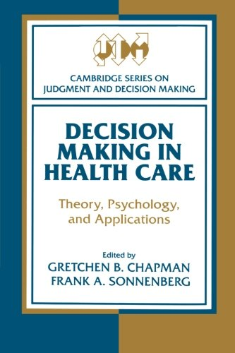 Decision Making in Health Care: Theory, Psychology, and...