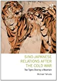 img - for Sino-Japanese Relations After the Cold War: Two Tigers Sharing a Mountain book / textbook / text book