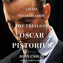 Chase Your Shadow: The Trials of Oscar Pistorius (       UNABRIDGED) by John Carlin Narrated by Gideon Emery