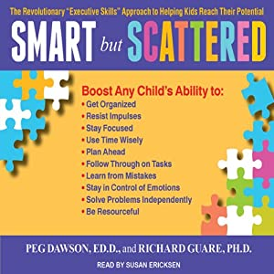 Smart but Scattered: The Revolutionary 'Executive Skills' Approach to Helping Kids Reach Their Potential | [Peg Dawson, Richard Guare]