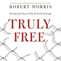 Truly Free: Breaking the Snares That So Easily Entangle (       UNABRIDGED) by Robert Morris Narrated by Stephen Grimsley