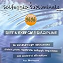 Diet & Exercise Discipline, for Mindful Weight Loss Success: Chakra Guided Meditation, Solfeggio Frequencies & Subliminal Affirmations Speech by  Solfeggio Subliminals Narrated by Kev Thompson