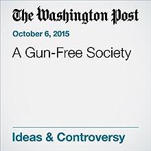 A Gun-Free Society (       UNABRIDGED) by Fred Hiatt Narrated by Sam Scholl