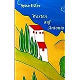 """Warten auf Antonio: ... ohne ihn wurde ihr Leben sinnlosvon """"Syna Ester"""""""