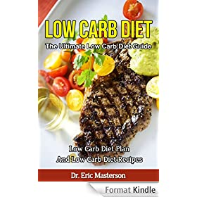 Low Carb Diet - The Ultimate Low Carb Diet Guide: Low Carb Diet Plan And Low Carb Diet Recipes To Lose Weight Fast, Remove Cellulite, Lower Blood Pressure ... Loss, Low Carb Books) (English Edition)