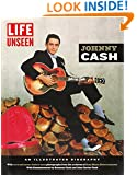 LIFE Unseen:  Johnny Cash: An Illustrated Biography With Rare and Never-Before-Seen Photographs