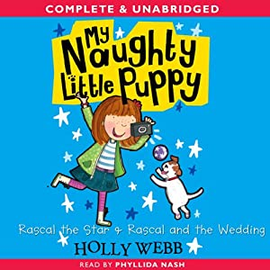 My Naughty Little Puppy: Rascal the Star & Rascal and the Wedding | [Holly Webb]