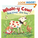 Whole-y Cow!: Fractions Are Fun
