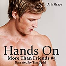 Hands On: M/M Romance: More than Friends, Book 5 (       UNABRIDGED) by Aria Grace Narrated by Tim Todd