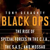 Black Ops: The Rise of Special Forces in the C.I.A., The S.A.S., and Mossad | [Tony Geraghty]