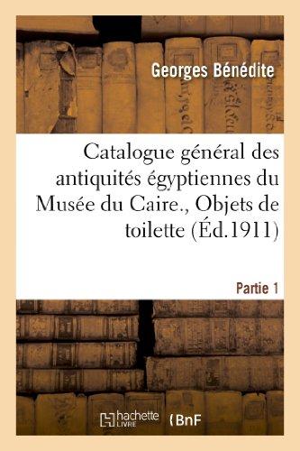 Catalogue général des antiquités égyptiennes du Musée du Caire. Objets de toilette. 1re partie: , peignes, épingles de tête, étuis et pots à kohol, stylets à kohol