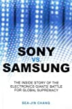 Sony vs Samsung: The Inside Story of the Electronics Giants′ Battle For Global Supremacy